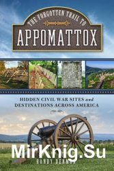 The Forgotten Trail to Appomattox: Hidden Civil War Sites and Destinations Across America
