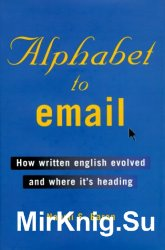 Alphabet to Email : How Written English Evolved and Where It's Heading
