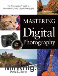 Mastering Digital Photography: The Photographers Guide to Professional-Quality Digital Photography