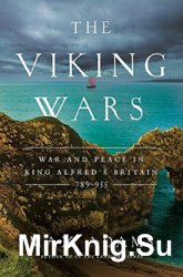The Viking Wars: War and Peace in King Alfred's Britain 789-955