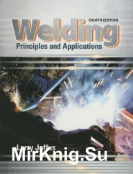 Welding: Principles and Applications, 8th Edition