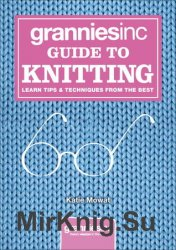 Granniesinc Guide to Knitting: Learn Tips & Techniques from the Best
