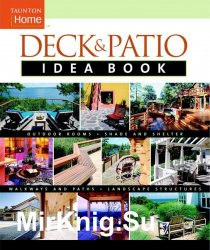 Deck & Patio Idea Book: Outdoor Rooms•Shade and Shelter•Walkways and Pat