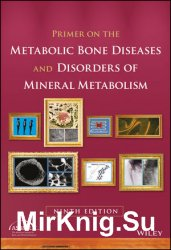 Primer on the Metabolic Bone Diseases and Disorders of Mineral Metabolism. Ninth Edition
