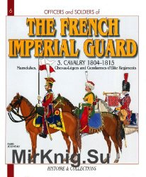 The French Imperial Guard Vol.3: Cavalry 1804-1815 (Officers and Soldiers)
