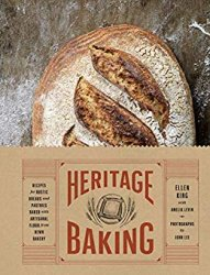 Heritage Baking: Recipes for Rustic Breads and Pastries Baked with Artisanal Flour