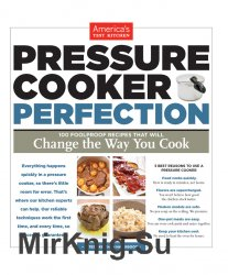 Pressure cooker perfection. 100 foolproof recipes that will change the way you cook