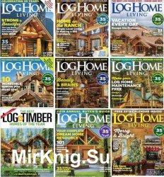 Log Home Living - 2018 Full Year Issues Collection