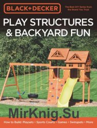 Black & Decker Play Structures & Backyard Fun: How to Build