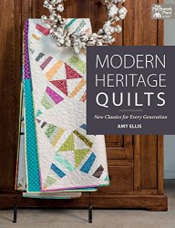 Modern Heritage Quilt: New Classics for Every Generation