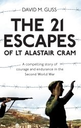 The 21 Escapes of Lt Alastair Cram. A compelling story of courage and endurance in the Second World War