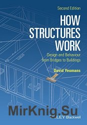 How Structures Work: Design and Behaviour from Bridges to Buildings 2nd Edition