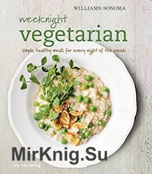 Weeknight Vegetarian: Simple healthy meals for any night of the week