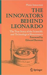 The Innovators Behind Leonardo: The True Story of the Scientific and Technological Renaissance