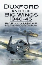 Duxford and the Big Wings 1940-45: RAF and USAAF Fighter Pilots at War