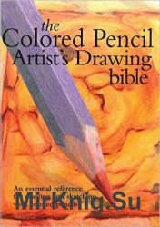 Colored Pencil Artist's Drawing Bible: An Essential Reference for Drawing and Sketching with Colored Pencils