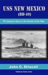 USS New Mexico (BB-40): The Queen's Story In The Words Of Her Men