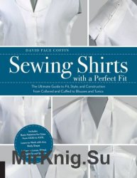 Sewing Shirts with a Perfect Fit: The Ultimate Guide to Fit, Style, and Construction from Collared and Cuffed to Blouses