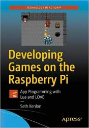 Developing Games on the Raspberry Pi: App Programming with Lua and LOVE
