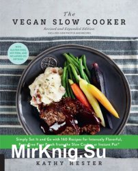 The Vegan Slow Cooker: Simply Set It and Go with 160 Recipes for Intensely Flavorful, Fuss-Free Fare..., Revised and Expanded