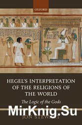 Hegel's Interpretation of the Religions of the World: The Logic of the Gods