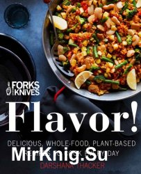 Forks Over Knives Flavor! Delicious, Whole-Food, Plant-Based Recipes to Cook Every Day