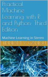 Practical Machine Learning with R and Python: Machine Learning in Stereo, Third Edition