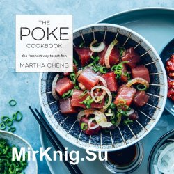 The Poke Cookbook. The Freshest Way to Eat Fish