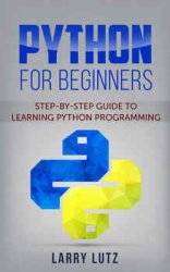 Python for beginners: Step-By-Step Guide to Learning Python Programming