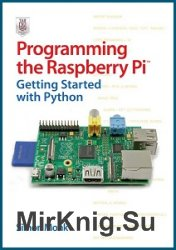 Programming the Raspberry Pi. Getting Started with Python (2013)