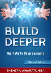 Build Deeper: The Path to Deep Learning, Second Edition