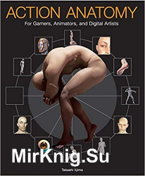 Action Anatomy: For Gamers, Animators, and Digital Artists