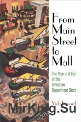 From Main Street to Mall The Rise and Fall of the American Department Store (American Business, Politics, and Society)