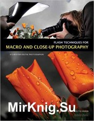 Flash Techniques for Macro and Close-Up Photography: A Guide for Digital Photographers