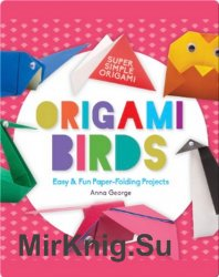 Origami Birds: Easy & Fun Paper-Folding Projects