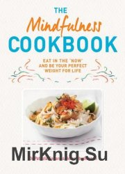 The Mindfulness Cookbook: Recipes to Help You to Cook and Eat with Full Awareness