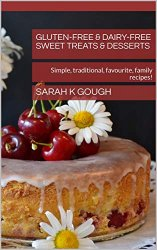 Gluten-free & Dairy-free Sweet Treats & Desserts: Simple, traditional, favourite, family recipes!