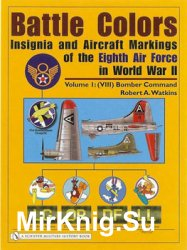 Battle Colors: Insignia and Aircraft Markings of the Eighth Air Force in World War II Volume I: (VIII) Bomber Command