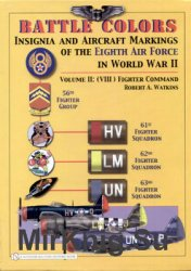 Battle Colors: Insignia and Aircraft Markings of the Eighth Air Force in World War II Volume II: (VIII) Fighter Command
