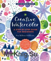 Creative Watercolor: A Step-by-Step Guide for Beginners