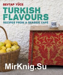 Turkish Flavors: Recipes from a Seaside Cafe