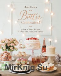 Butter Celebrates. A Year of Sweet Recipes to Share with Family and Friends