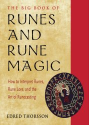The Big Book of Runes and Rune Magic: A Complete Guide to Interpreting Runes, Rune Lore, and the Art of Runecasting
