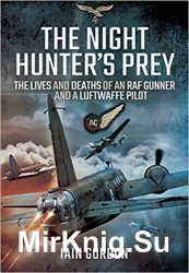 The Night Hunter's Prey: The Lives and Deaths of an RAF Gunner and a Luftwaffe Pilot