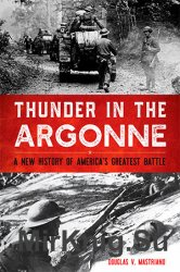 Thunder in the Argonne: A New History of America's Greatest Battle