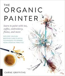 The Organic Painter: Learn to paint with tea, coffee, embroidery, flame, and more