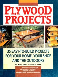 Plywood Projects: 35 Easy-To-Build Projects for Your Home, Your Shop and the Outdoors