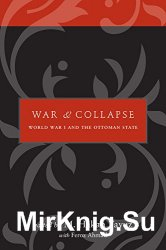War and Collapse: World War I and the Ottoman State
