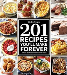 201 Recipes You'll Make Forever: Classic Recipes for Today's Home Cooks