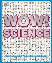 Wow! Science: Lots of Amazing Things About Science